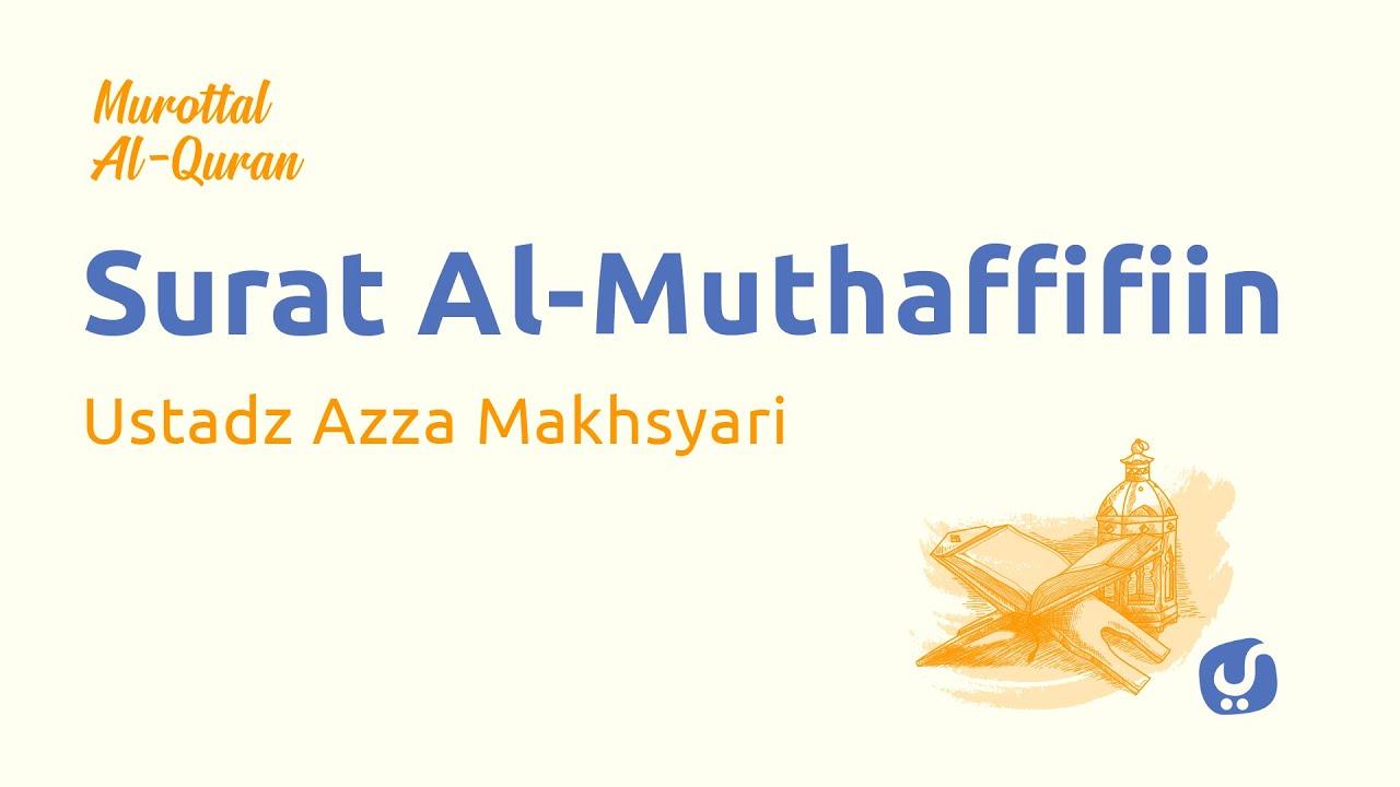 Murottal AlQuran Merdu: Surat Al Muthaffifin - Murottal AlQuran dan Terjemahan Ustadz Azza Makhsyari