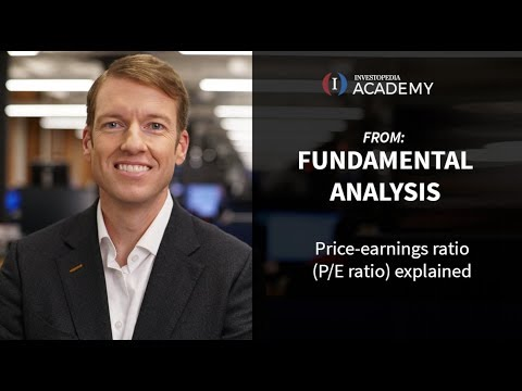 Price-earnings Ratio (P/E Ratio) Explained | Investopedia Academy