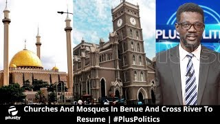 Churches And Mosques In Benue And Cross River To Resume | #PlusPolitics