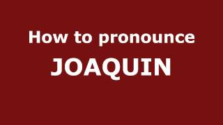 How To Pronounce Joaquin In Spanish Pronouncenamescom