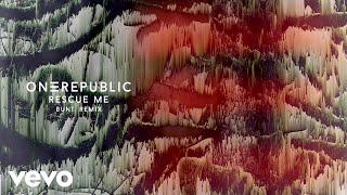 OneRepublic, BUNT. - Rescue Me (BUNT. Remix/Audio)