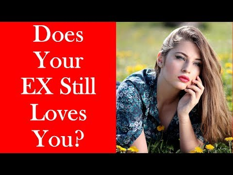 Your Ex Still Loves You - 5 Signs Your Ex Still Loves You & Wants You Back