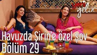Download Yeni Gelin 29. Bölüm - Havuzda Şirin'e Özel Şov Video