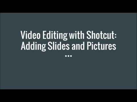 Shotcut Tutorial 2: Adding Slides and Pictures