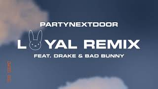 PARTYNEXTDOOR - Loyal (feat. Drake and Bad Bunny) [Remix] (Official Audio)