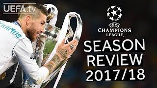 UEFA CHAMPIONS LEAGUE  2017/18 SEASON REVIEW