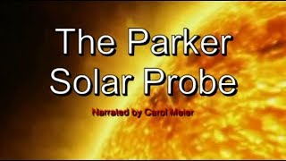 The Parker Solar Probe -  Dive Into The Sun - Narrated Documentary