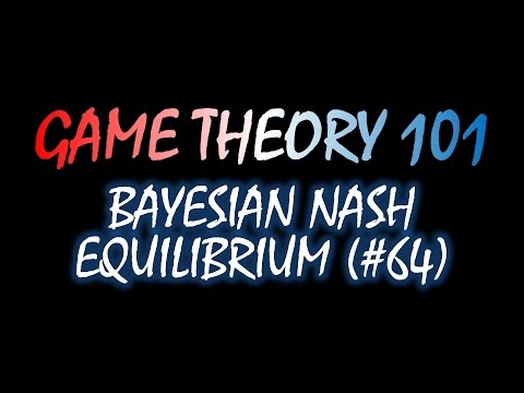 Game Theory 101 (#64): Bayesian Nash Equilibrium
