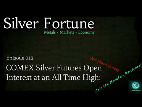 COMEX Silver Futures Open Interest at an All Time High! - Episode 013