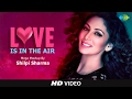 Love Is In The Air लव इस इन थे एयर Romantic Retro Mashup Song With Shilpi Sharma mp3