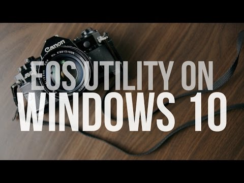 How To : Install Canon EOS Utility on Windows 10 without CD (32bit & 64bit)