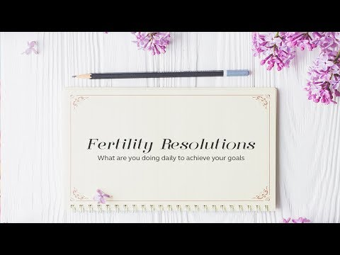 Fertility Resolutions What are you doing daily to achieve your goals