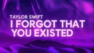 Taylor Swift - I Forgot That You Existed (Lyrics)