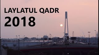 TRYING TO CATCH LAYLATUL QADR 2018 (FOOTAGE OF DIFFERENT MORNINGS)