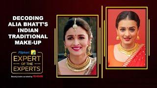 Flipkart's Expert of the Experts | Alia Bhatt's Indian Traditional Make-up | Vardan Nayak