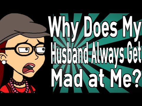 Why Does My Husband Always Get Mad at Me?
