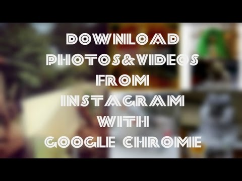 How to Download Photos & Videos from INSTAGRAM on your PC with Google Chrome
