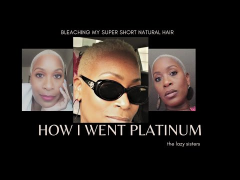 HOW I WENT PLATINUM| Bleaching My Super Short Natural Hair| The Lazy Sisters