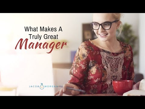 What Makes A Truly Great Manager? - Jacob Morgan