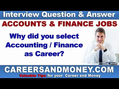 Interview Question and Answer – Why did you select Accounting or Finance as your Career?