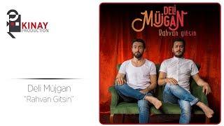 Deli Müjgan - Rahvan Gitsin