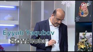Eyyub Yaqubov - Sovetski məhəlləsi