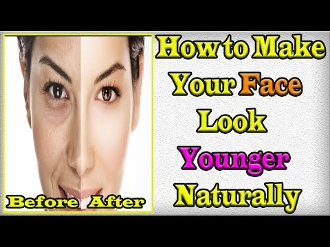 How to Make Your Face Look Younger Naturally Younger looking tips