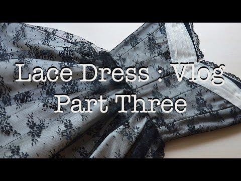 Making a Lace Dress : Vlog : Part Three