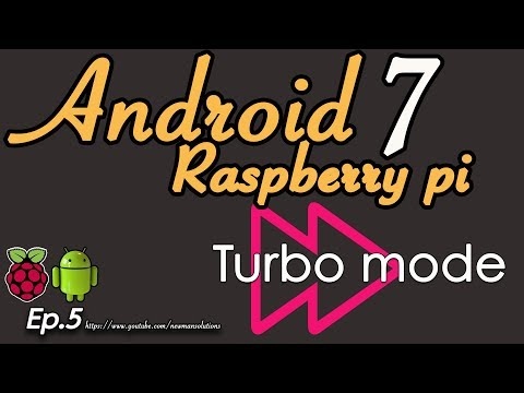 New Android 7.1.2 on Raspberry pi 3 - (EP5) Turbo Mode Config