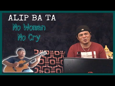 ALIP_BA_TA | NO WOMAN NO CRY - BOB MARLEY | FINGERSTYLE COVER | REACTION