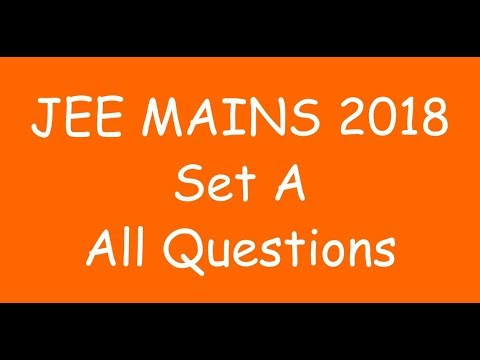 2018  IIT JEE Mains - Solutions of all questions (MATHS, SET A)