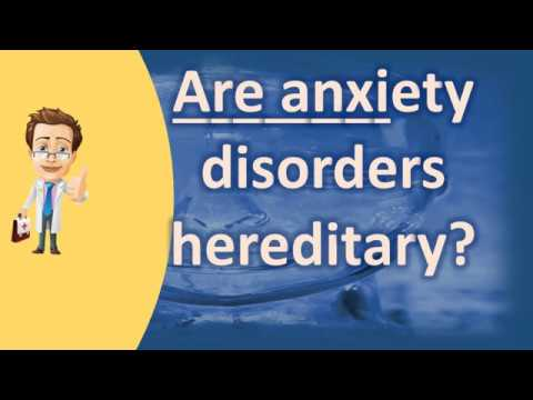 Are anxiety disorders hereditary ? |Top Answers about Health