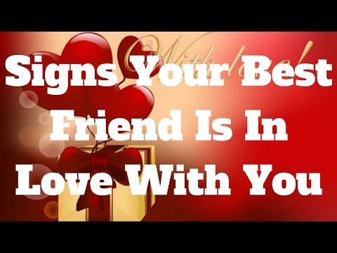 Signs Your Best Friend Is In Love With You