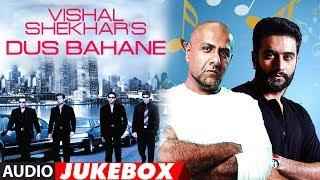 Vishal-Shekhar'S Dus Bahane (Audio) Jukebox | Best Of Vishal-Shekhar Bollywood Songs