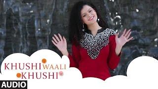Khushi Waali Khushi Full Audio Song | Palak Muchhal | Palash Muchhal | Shantanu Moitra