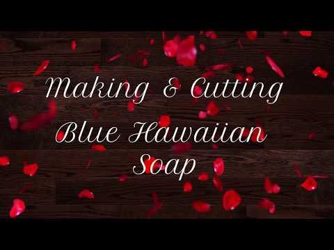 Making & Cutting Blue Hawaiian Soap
