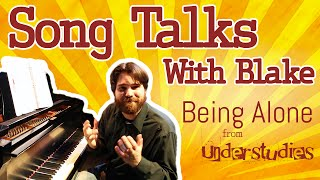 Song Talks With Blake - Being Alone - Understudies, the musical
