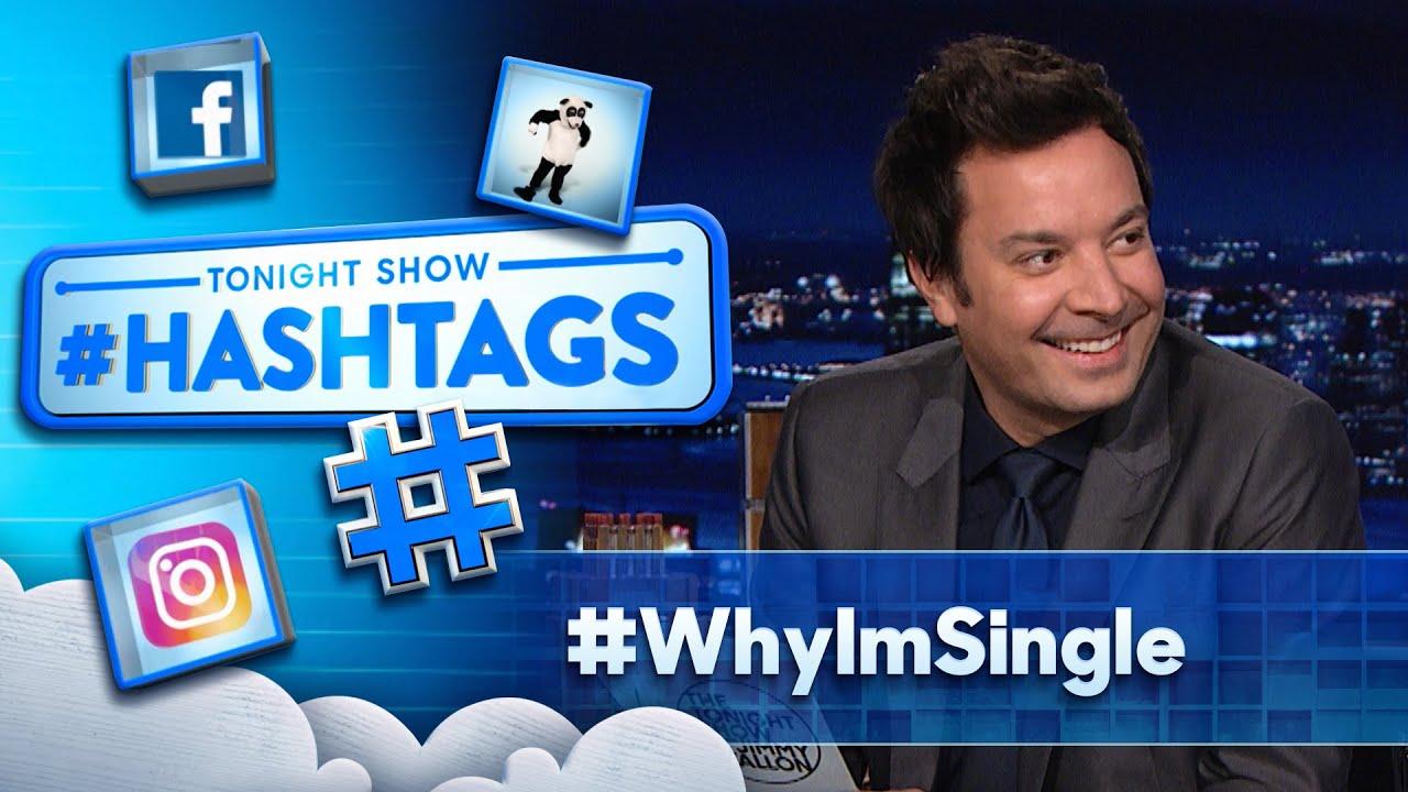Hashtags: #WhyImSingle   The Tonight Show Starring Jimmy Fallon
