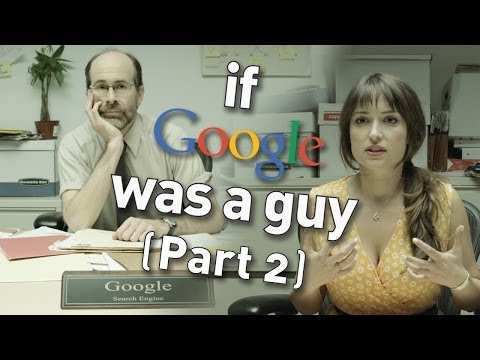 If Google Was A Guy (Part