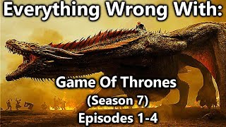 Everything Wrong With: Game Of Thrones | Season 7 | Episodes 1-4