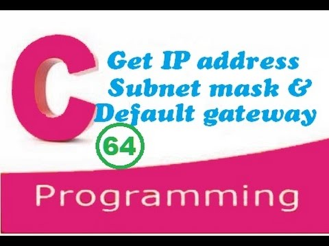 C programming video tutorials - how to find IP address, Subnet Mask and Default Gateway