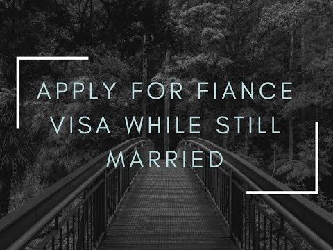 Can you apply for fiancee visa while still married