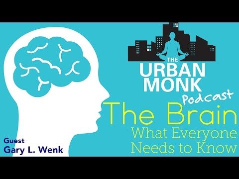The Brain: What Everyone Needs to Know with Guest Gary L. Wenk