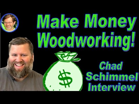 How to Make Money Woodworking! - Chad Schimmel Interview