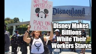 Disney Makes Billions While Their Workers Starve