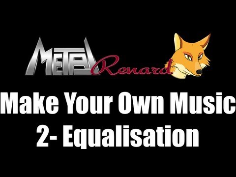 Make Your Own Music! Tutorial 2: Equalisation (The Basics)