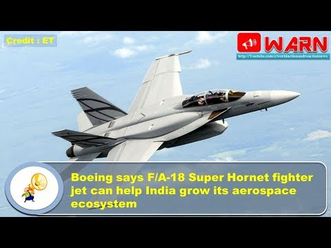 Boeing says F/A-18 Super Hornet fighter jet can help India grow its aerospace ecosystem