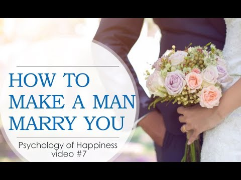 How to make a man marry you? How to be happy in marriage? Psychology of Happiness #7