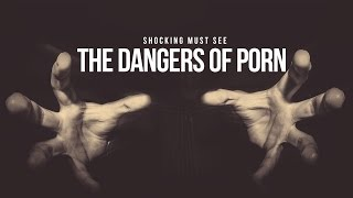 The Dangers of Pornography - SHOCKING