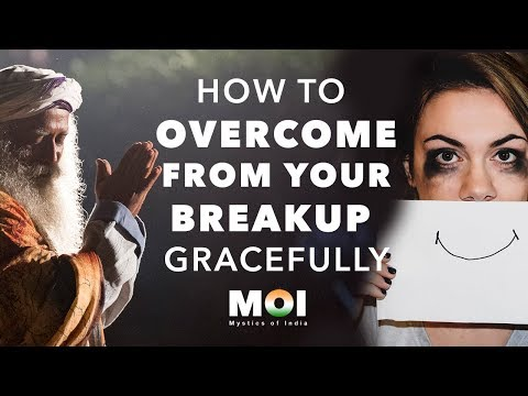 Sadhguru - How To Overcome From Your Breakup Gracefully | Mystics of India | 2018